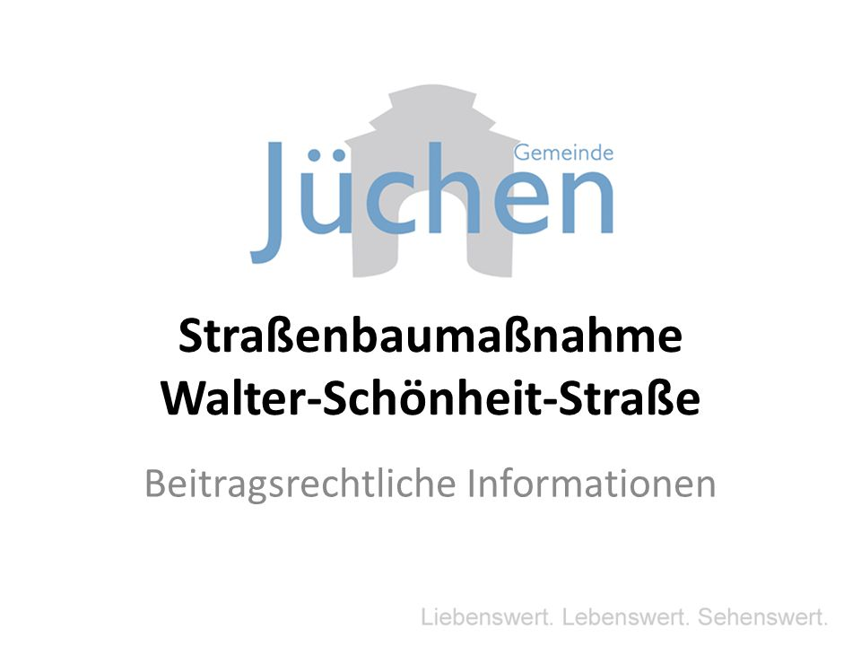 § 8 Kommunalabgabengesetz für das Land Nordrhein- Westfalen (KAG NW) Landesrecht Straßenbaubeitragssatzung der Gemeinde Jüchen vom 08.05.2012 Ortsrecht Rechtliche Grundlagen für die Beitragserhebung