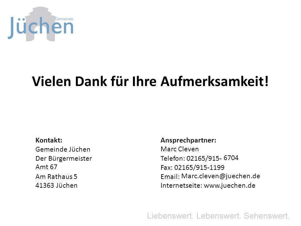 Vielen Dank für Ihre Aufmerksamkeit! Kontakt: Gemeinde Jüchen Der Bürgermeister Am Rathaus 5 41363 Jüchen Ansprechpartner: Telefon: 02165/915- Fax: 02