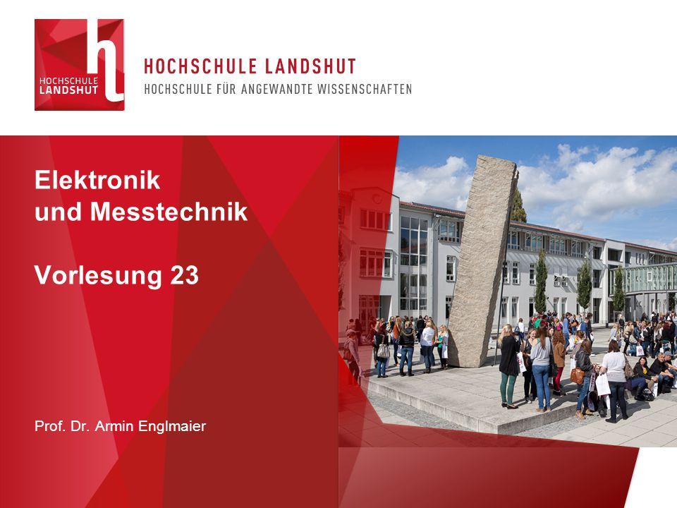 Prof. Dr. Armin Englmaier Elektronik und Messtechnik Vorlesung 23
