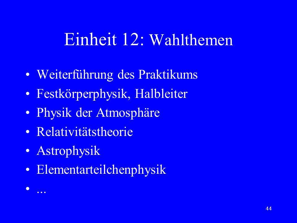 43 Einheit 11: Praktikum V mechan. Wellen auf versch. Trägern Auf-/Entladevorgänge bei Kondensatoren geladene Teilchen in el. + magn. Feldern Halleffe