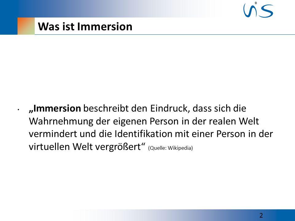 """Was ist Immersion """"Immersion beschreibt den Eindruck, dass sich die Wahrnehmung der eigenen Person in der realen Welt vermindert und die Identifikation mit einer Person in der virtuellen Welt vergrößert (Quelle: Wikipedia) 2"""
