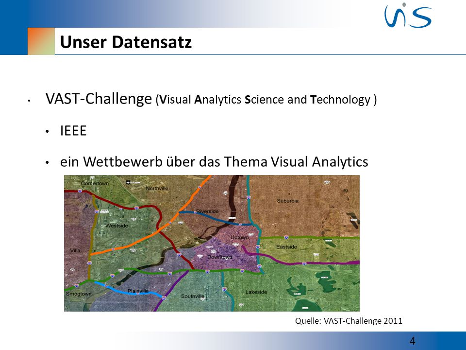 Unser Datensatz VAST-Challenge (Visual Analytics Science and Technology ) IEEE ein Wettbewerb über das Thema Visual Analytics 4 Quelle: VAST-Challenge 2011
