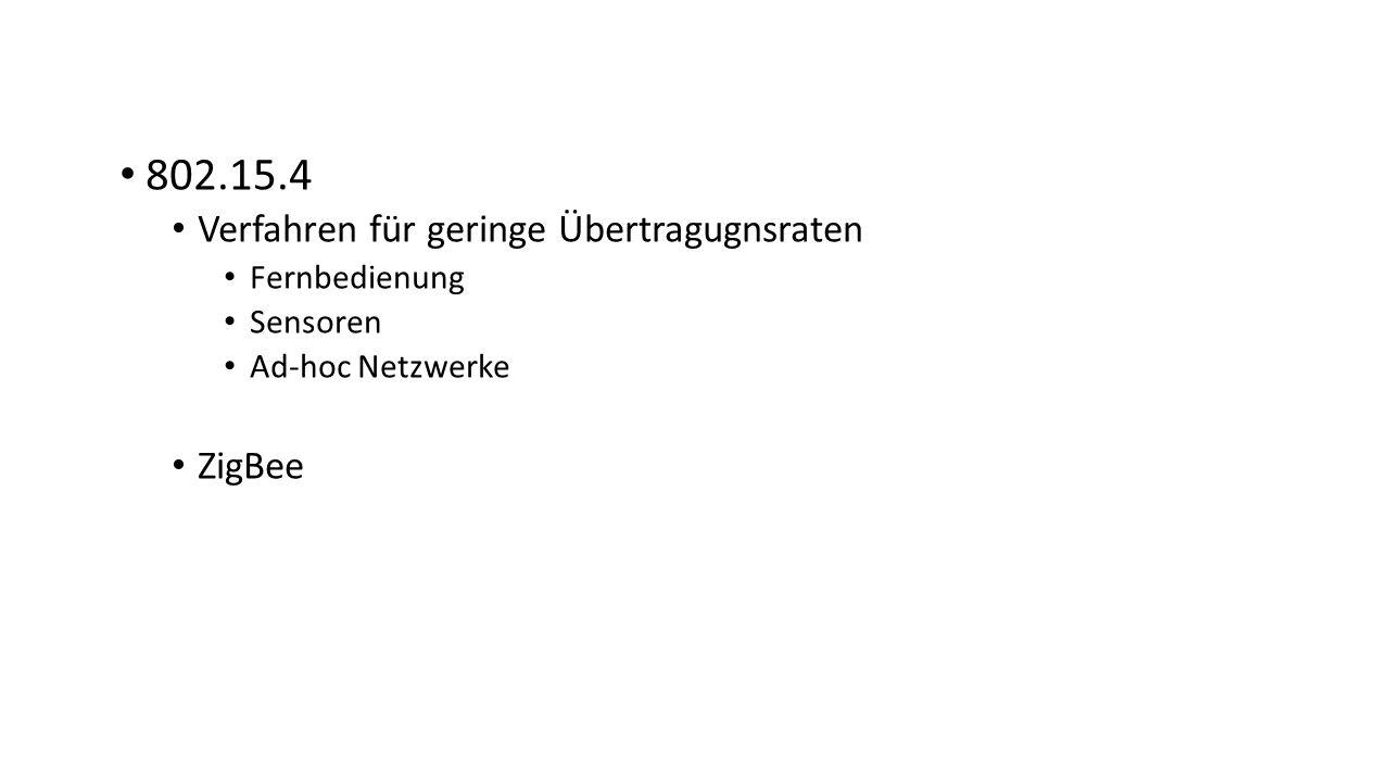 802.15.4 Verfahren für geringe Übertragugnsraten Fernbedienung Sensoren Ad-hoc Netzwerke ZigBee