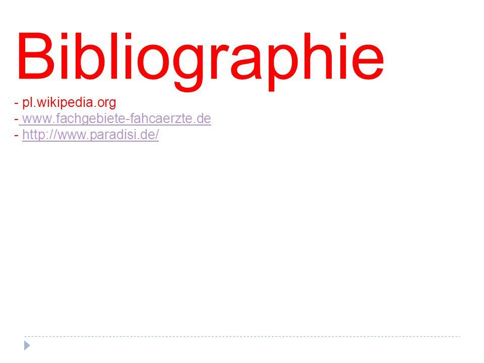 Bibliographie - pl.wikipedia.org - www.fachgebiete-fahcaerzte.de www.fachgebiete-fahcaerzte.de - http://www.paradisi.de/http://www.paradisi.de/