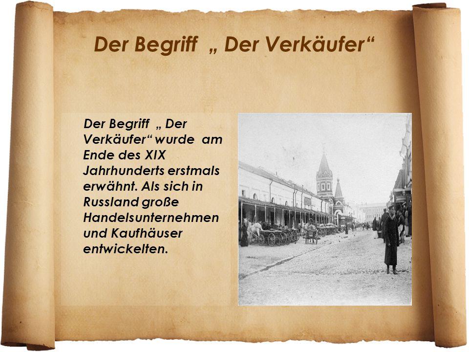 """Der Begriff """" Der Verkäufer"""" Der Begriff """" Der Verkäufer"""" wurde am Ende des XIX Jahrhunderts erstmals erwähnt. Als sich in Russland große Handelsunter"""