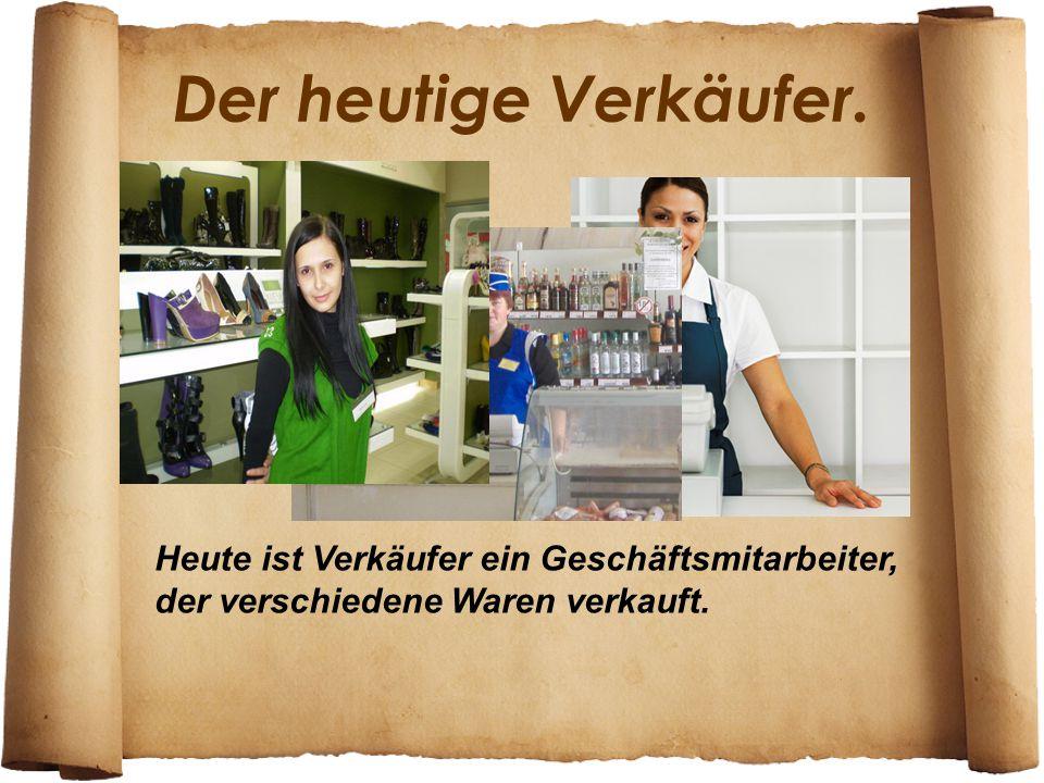 Der heutige Verkäufer. Heute ist Verkäufer ein Geschäftsmitarbeiter, der verschiedene Waren verkauft.