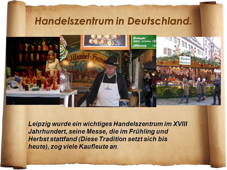 Handelszentrum in Deutschland. Leipzig wurde ein wichtiges Handelszentrum im XVIII Jahrhundert, seine Messe, die im Frühling und Herbst stattfand (Die