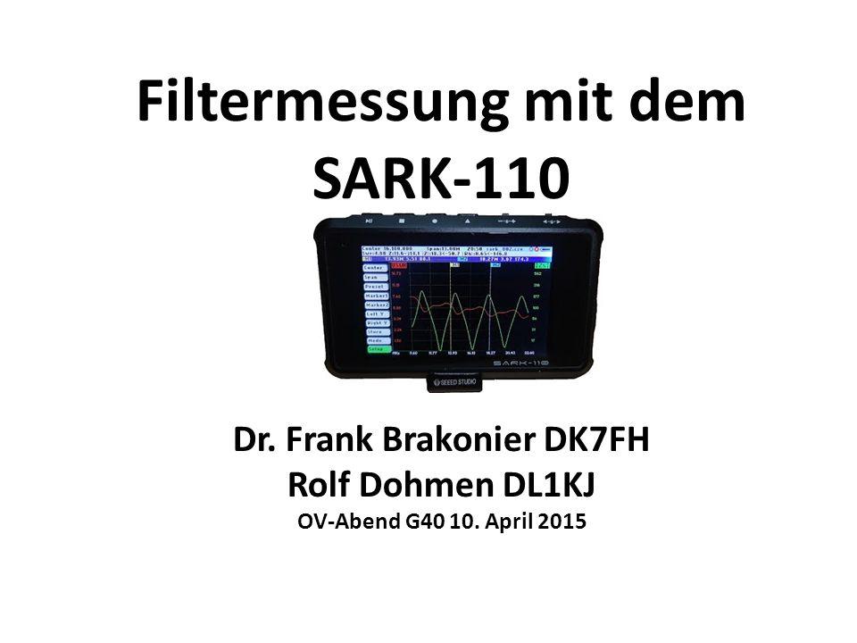 Filtermessung mit dem SARK-110 Dr. Frank Brakonier DK7FH Rolf Dohmen DL1KJ OV-Abend G40 10. April 2015
