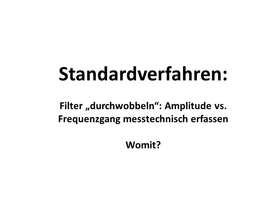 "Standardverfahren: Filter ""durchwobbeln"": Amplitude vs. Frequenzgang messtechnisch erfassen Womit?"