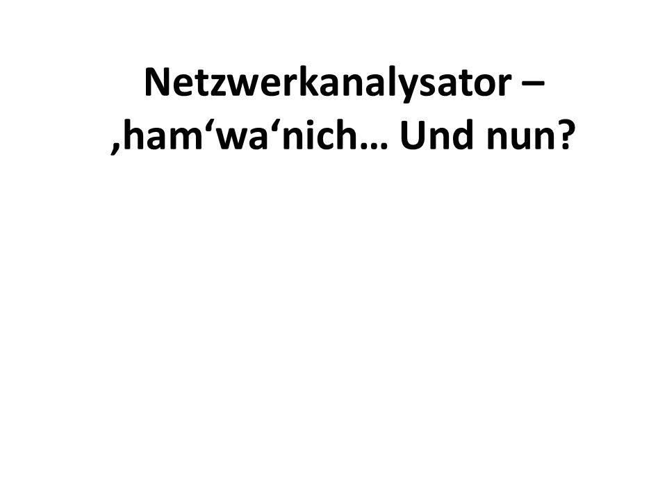 Netzwerkanalysator – 'ham'wa'nich… Und nun?