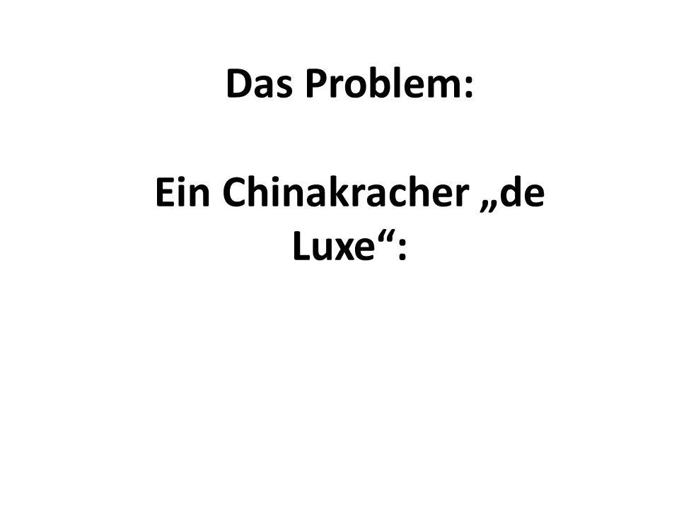 """Das Problem: Ein Chinakracher """"de Luxe"""":"""