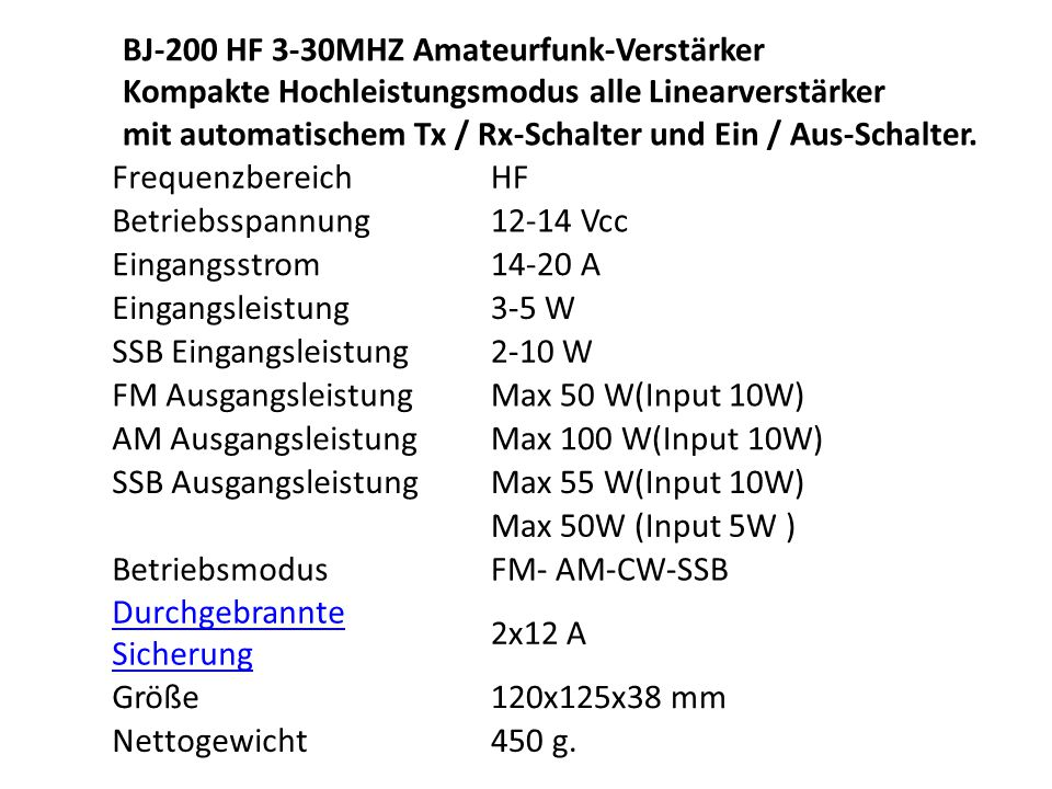 FrequenzbereichHF Betriebsspannung12-14 Vcc Eingangsstrom14-20 A Eingangsleistung3-5 W SSB Eingangsleistung2-10 W FM AusgangsleistungMax 50 W(Input 10