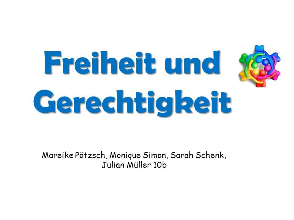 Freiheit und Gerechtigkeit Mareike Pötzsch, Monique Simon, Sarah Schenk, Julian Müller 10b