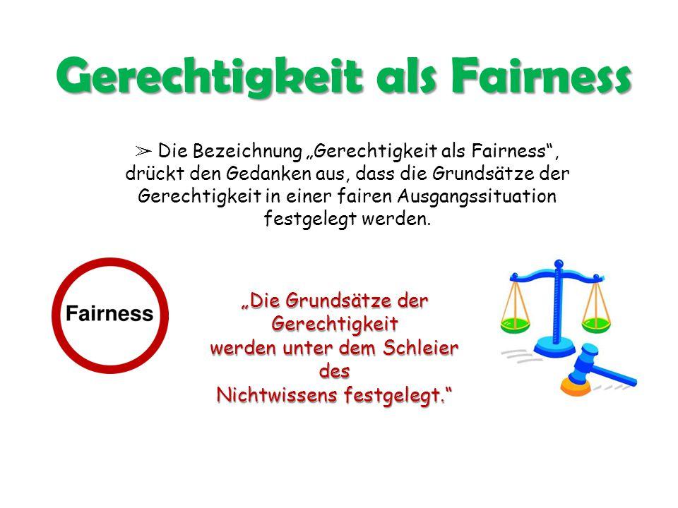 """Gerechtigkeit als Fairness ➢ Die Bezeichnung """"Gerechtigkeit als Fairness"""", drückt den Gedanken aus, dass die Grundsätze der Gerechtigkeit in einer fai"""