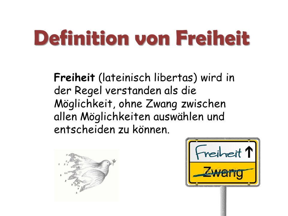 Freiheit (lateinisch libertas) wird in der Regel verstanden als die Möglichkeit, ohne Zwang zwischen allen Möglichkeiten auswählen und entscheiden zu