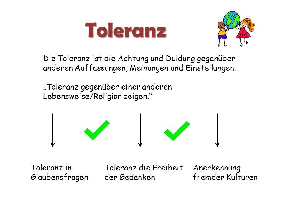 """Toleranz Die Toleranz ist die Achtung und Duldung gegenüber anderen Auffassungen, Meinungen und Einstellungen. """"Toleranz gegenüber einer anderen Leben"""