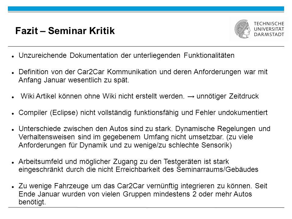 Fazit – Seminar Kritik Unzureichende Dokumentation der unterliegenden Funktionalitäten Definition von der Car2Car Kommunikation und deren Anforderungen war mit Anfang Januar wesentlich zu spät.