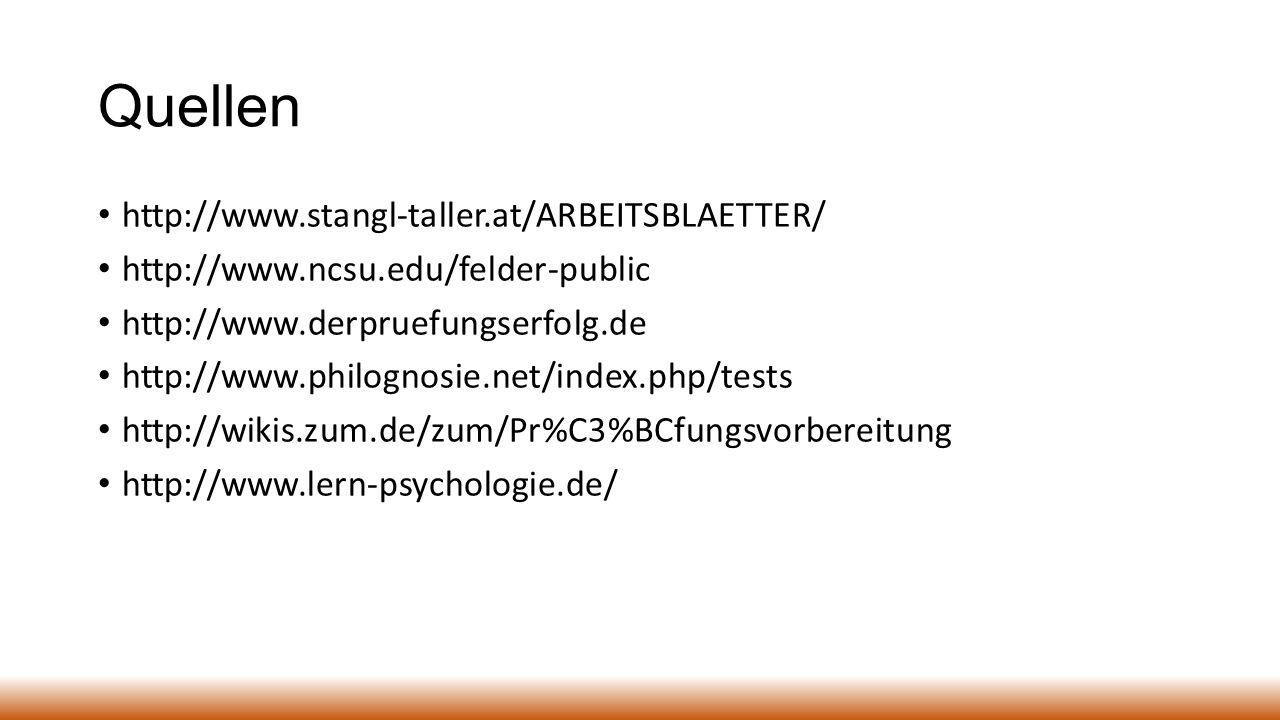 Quellen http://www.stangl-taller.at/ARBEITSBLAETTER/ http://www.ncsu.edu/felder-public http://www.derpruefungserfolg.de http://www.philognosie.net/index.php/tests http://wikis.zum.de/zum/Pr%C3%BCfungsvorbereitung http://www.lern-psychologie.de/