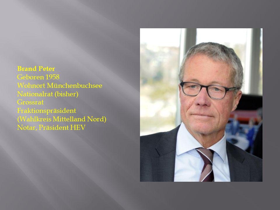 Brand Peter Geboren 1958 Wohnort Münchenbuchsee Nationalrat (bisher) Grossrat Fraktionspräsident (Wahlkreis Mittelland Nord) Notar, Präsident HEV