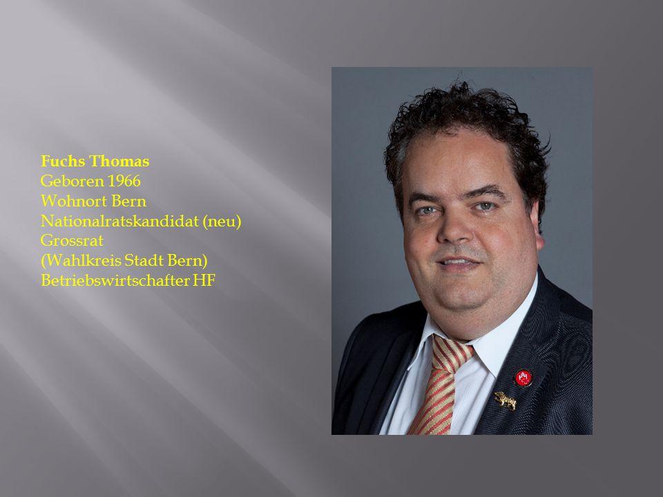 Fuchs Thomas Geboren 1966 Wohnort Bern Nationalratskandidat (neu) Grossrat (Wahlkreis Stadt Bern) Betriebswirtschafter HF