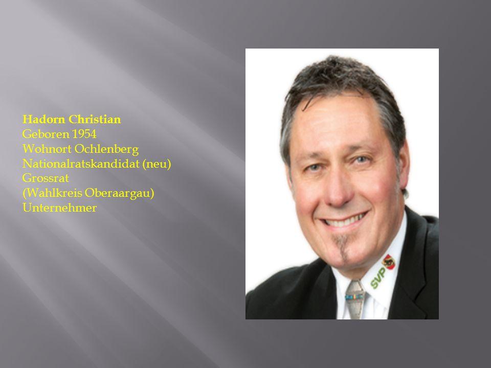 Hadorn Christian Geboren 1954 Wohnort Ochlenberg Nationalratskandidat (neu) Grossrat (Wahlkreis Oberaargau) Unternehmer