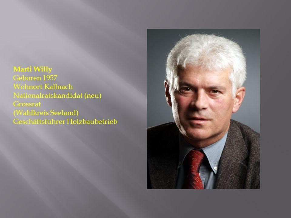 Marti Willy Geboren 1957 Wohnort Kallnach Nationalratskandidat (neu) Grossrat (Wahlkreis Seeland) Geschäftsführer Holzbaubetrieb