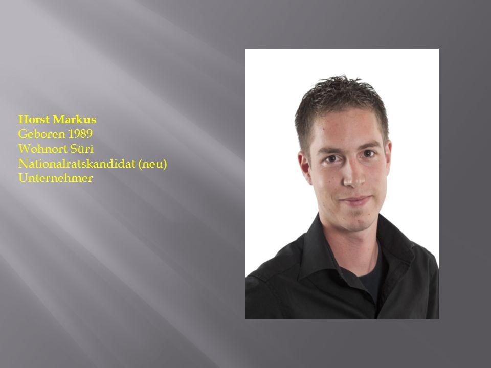 Horst Markus Geboren 1989 Wohnort Süri Nationalratskandidat (neu) Unternehmer