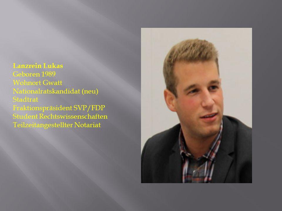 Lanzrein Lukas Geboren 1989 Wohnort Gwatt Nationalratskandidat (neu) Stadtrat Fraktionspräsident SVP/FDP Student Rechtswissenschaften Teilzeitangestel