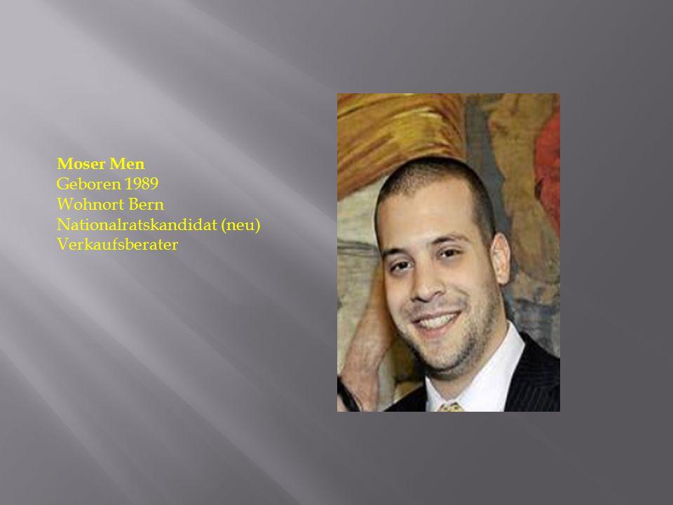 Moser Men Geboren 1989 Wohnort Bern Nationalratskandidat (neu) Verkaufsberater