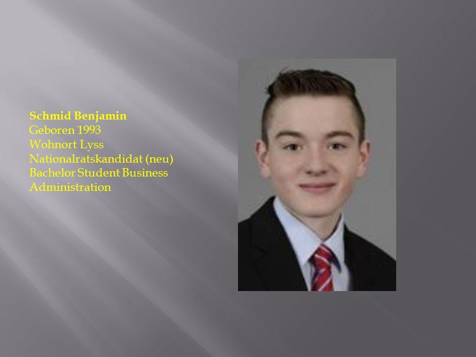 Schmid Benjamin Geboren 1993 Wohnort Lyss Nationalratskandidat (neu) Bachelor Student Business Administration