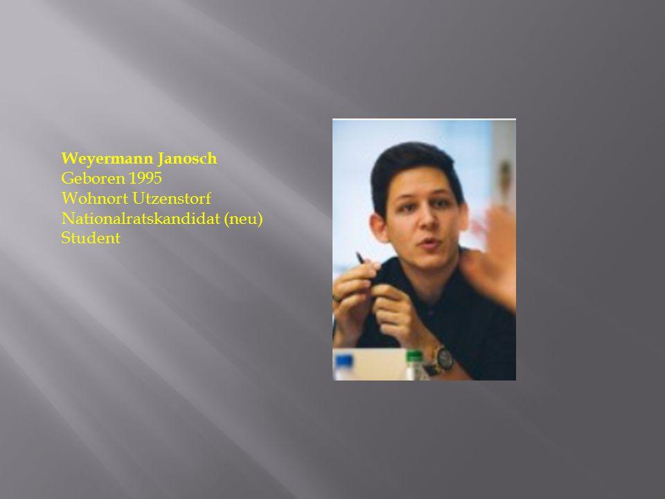 Weyermann Janosch Geboren 1995 Wohnort Utzenstorf Nationalratskandidat (neu) Student