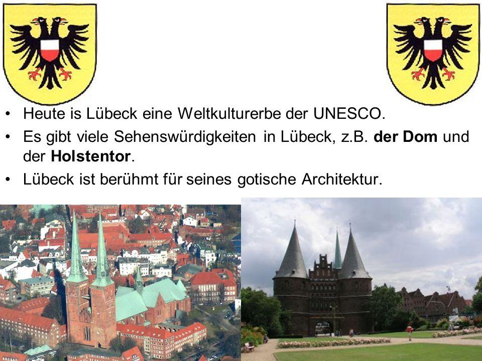 Heute is Lübeck eine Weltkulturerbe der UNESCO. Es gibt viele Sehenswürdigkeiten in Lübeck, z.B. der Dom und der Holstentor. Lübeck ist berühmt für se