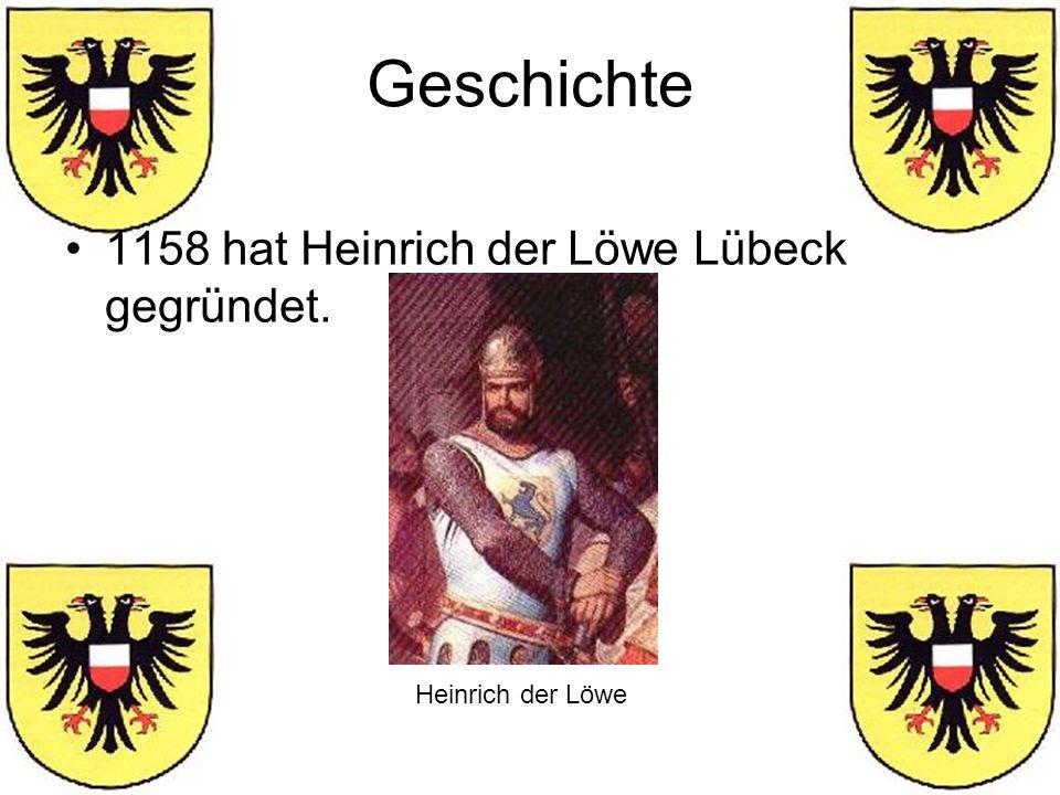 Geschichte 1158 hat Heinrich der Löwe Lübeck gegründet. Heinrich der Löwe