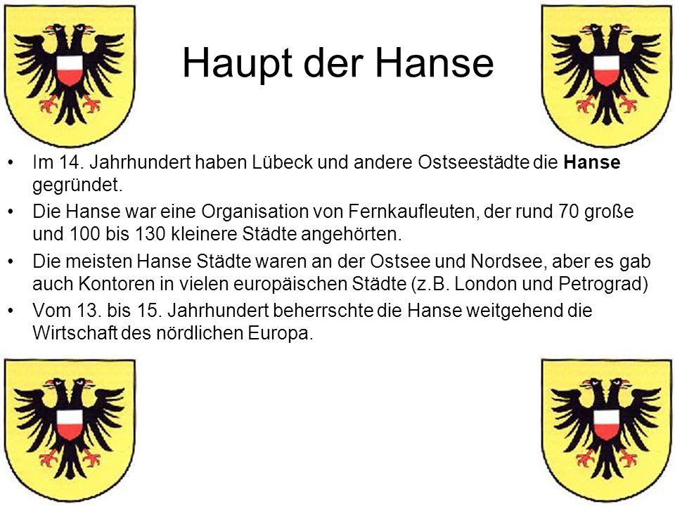 Haupt der Hanse Im 14. Jahrhundert haben Lübeck und andere Ostseestädte die Hanse gegründet. Die Hanse war eine Organisation von Fernkaufleuten, der r