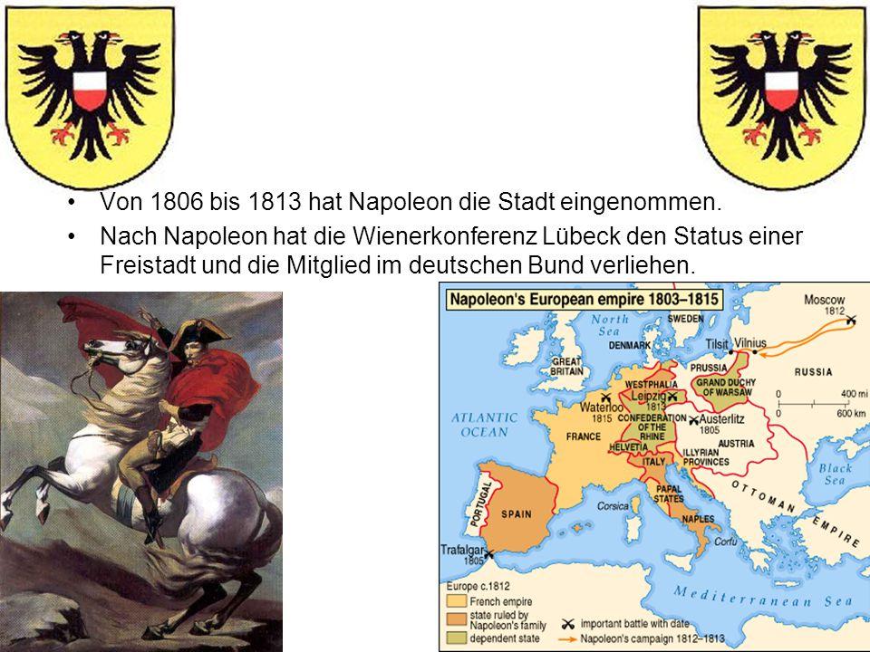 Von 1806 bis 1813 hat Napoleon die Stadt eingenommen. Nach Napoleon hat die Wienerkonferenz Lübeck den Status einer Freistadt und die Mitglied im deut