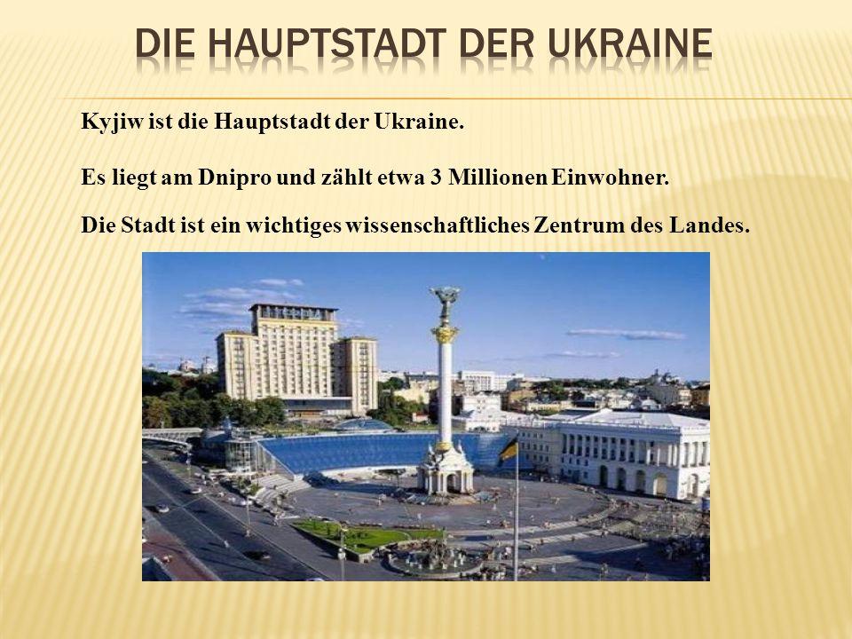 Kyjiw ist die Hauptstadt der Ukraine. Es liegt am Dnipro und zählt etwa 3 Millionen Einwohner. Die Stadt ist ein wichtiges wissenschaftliches Zentrum