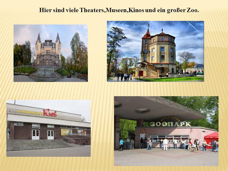 Hier sind viele Theaters,Museen,Kinos und ein großer Zoo.