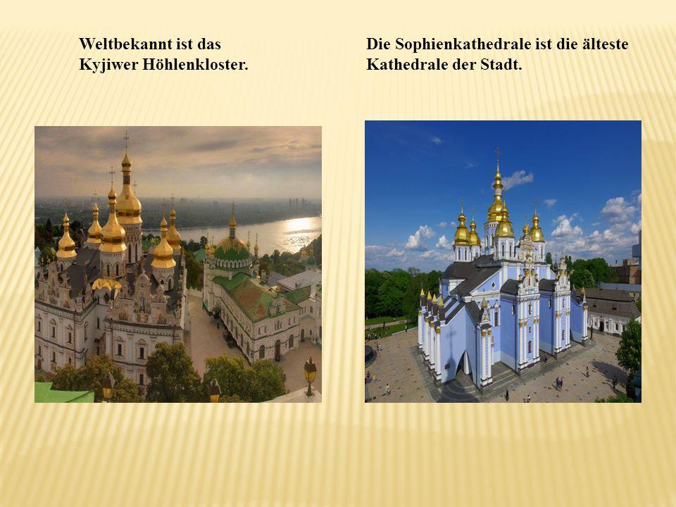 Weltbekannt ist das Kyjiwer Höhlenkloster. Die Sophienkathedrale ist die älteste Kathedrale der Stadt.