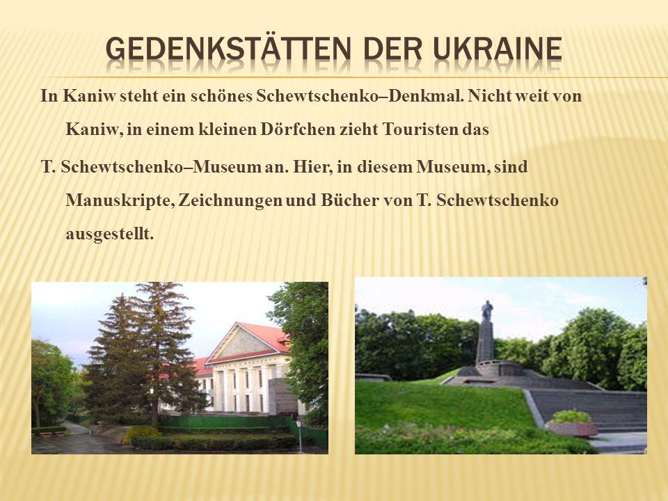 In Kaniw steht ein schönes Schewtschenko–Denkmal. Nicht weit von Kaniw, in einem kleinen Dörfchen zieht Touristen das T. Schewtschenko–Museum an. Hier