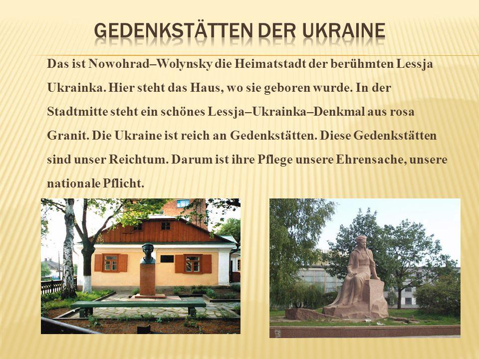 Das ist Nowohrad–Wolynsky die Heimatstadt der berühmten Lessja Ukrainka. Hier steht das Haus, wo sie geboren wurde. In der Stadtmitte steht ein schöne