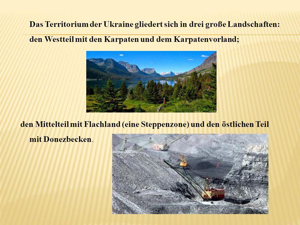 Das Territorium der Ukraine gliedert sich in drei große Landschaften: den Westteil mit den Karpaten und dem Karpatenvorland; den Mittelteil mit Flachl