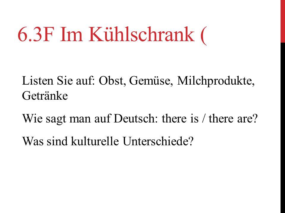 6.3F Im Kühlschrank ( Listen Sie auf: Obst, Gemüse, Milchprodukte, Getränke Wie sagt man auf Deutsch: there is / there are.
