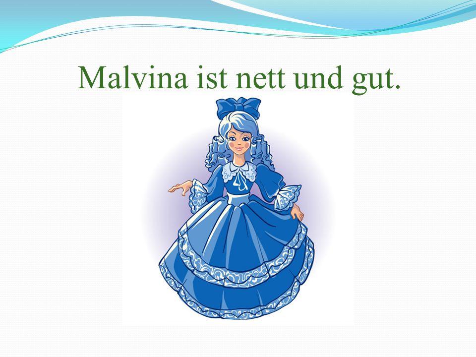 Malvina ist nett und gut.