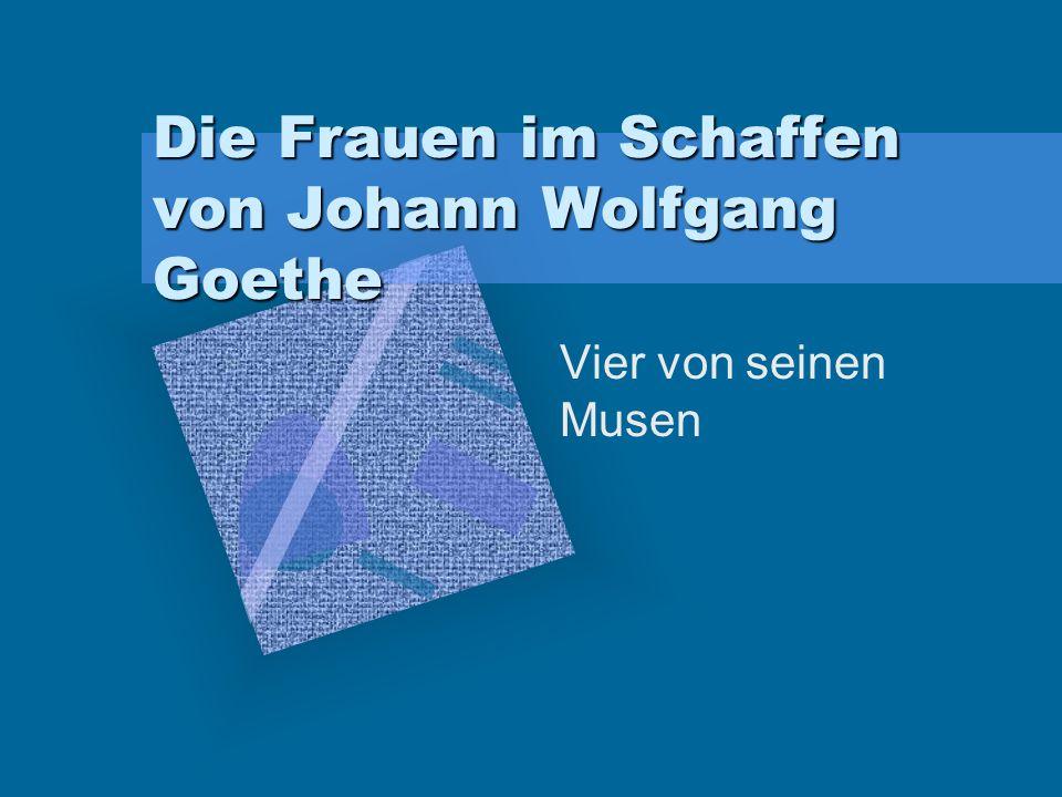 Die Frauen im Schaffen von Johann Wolfgang Goethe Vier von seinen Musen