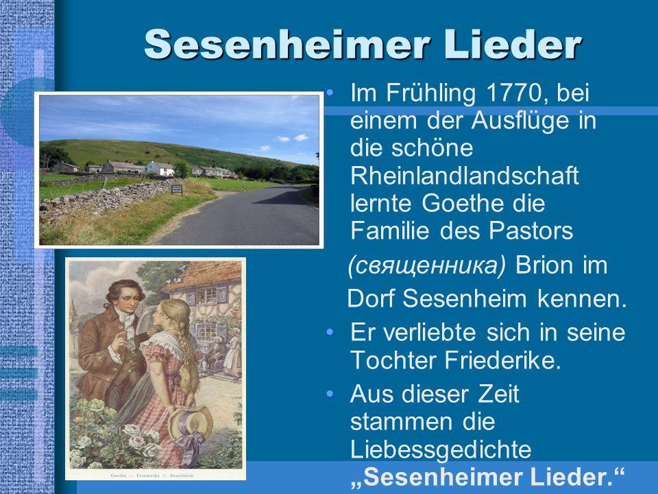 Sesenheimer Lieder Im Frühling 1770, bei einem der Ausflüge in die schöne Rheinlandlandschaft lernte Goethe die Familie des Pastors (священника) Brion