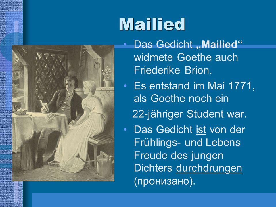 """Mailied Das Gedicht """"Mailied"""" widmete Goethe auch Friederike Brion. Es entstand im Mai 1771, als Goethe noch ein 22-jähriger Student war. Das Gedicht"""