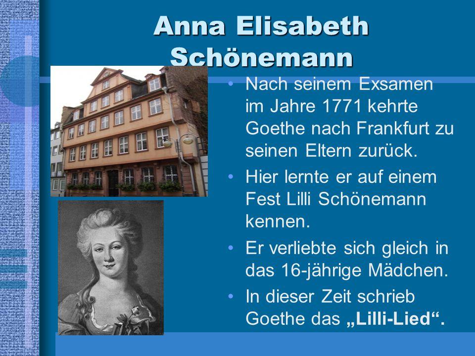 Anna Elisabeth Schönemann Nach seinem Exsamen im Jahre 1771 kehrte Goethe nach Frankfurt zu seinen Eltern zurück. Hier lernte er auf einem Fest Lilli