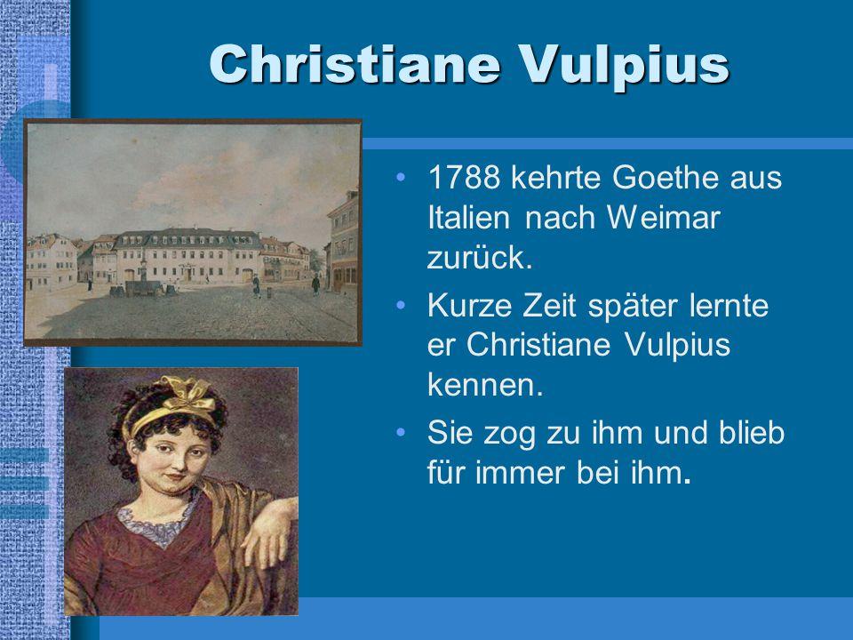Christiane Vulpius 1788 kehrte Goethe aus Italien nach Weimar zurück. Kurze Zeit später lernte er Christiane Vulpius kennen. Sie zog zu ihm und blieb