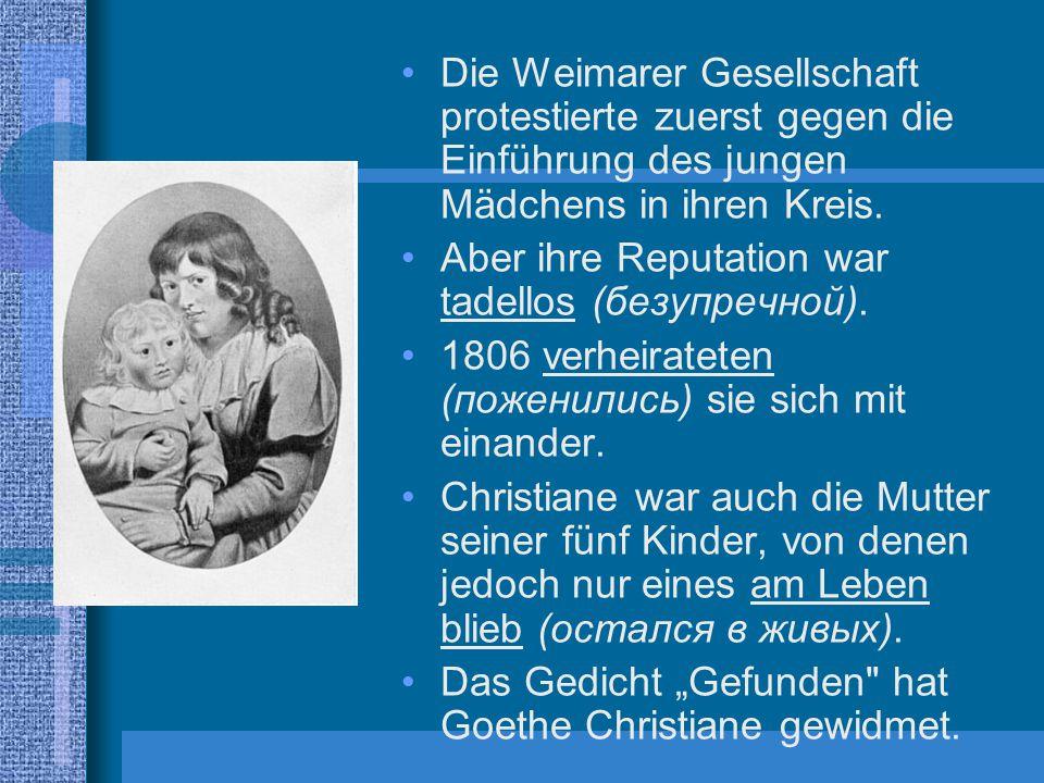 Die Weimarer Gesellschaft protestierte zuerst gegen die Einführung des jungen Mädchens in ihren Kreis. Aber ihre Reputation war tadellos (безупречной)