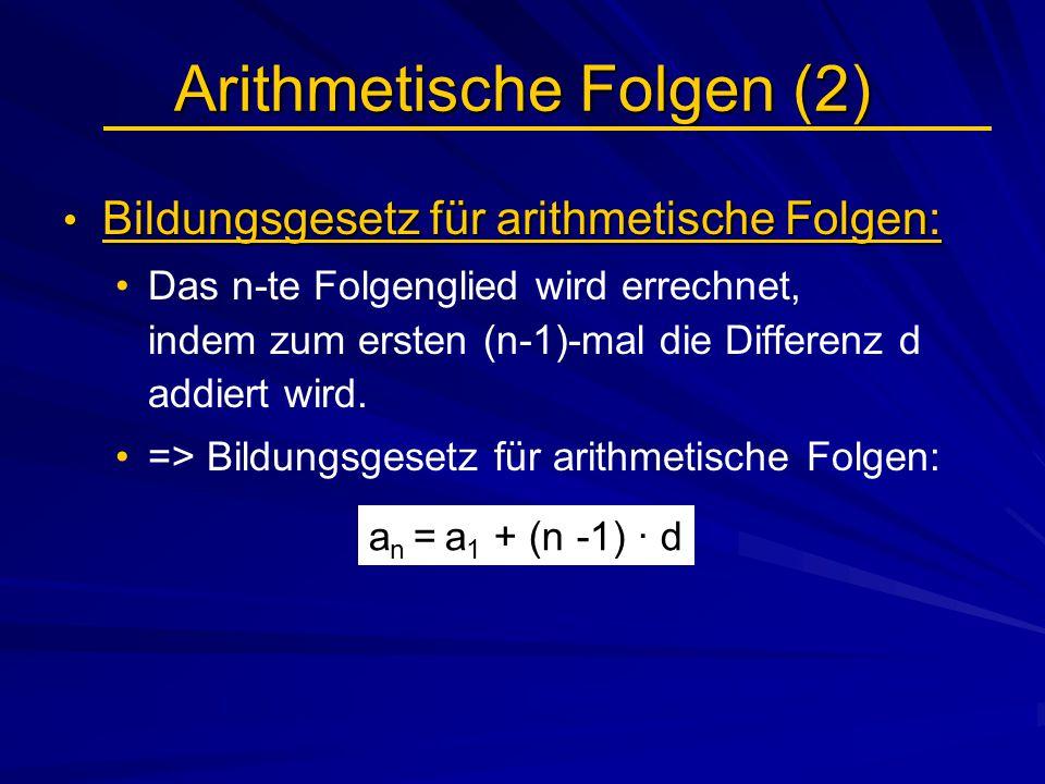 Arithmetische Folgen (2) Bildungsgesetz für arithmetische Folgen: Bildungsgesetz für arithmetische Folgen: Das n-te Folgenglied wird errechnet, indem